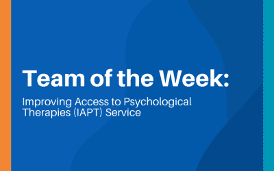 Team of the Week: Improving Access to Psychological Therapies (IAPT) Service