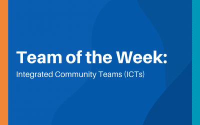 Team of the Week: Integrated Community Teams (ICTs)