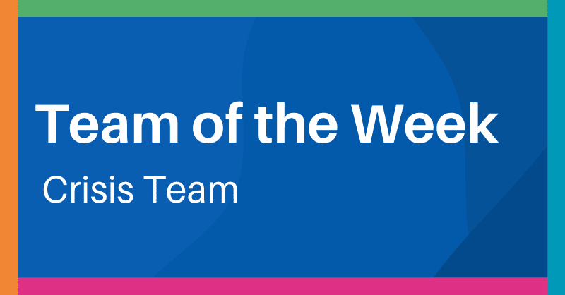 Team of the Week – Crisis Resolution and Home Treatment Team