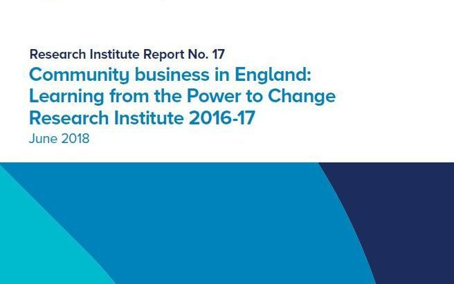 Community business in England: Learning from the Power to Change Research Institute 2016-17