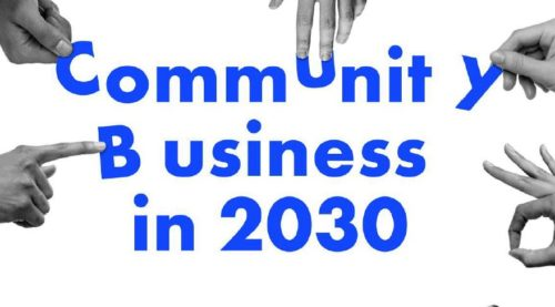 By 2030 community businesses will be part of a radically more inclusive and democratic way to run local economies